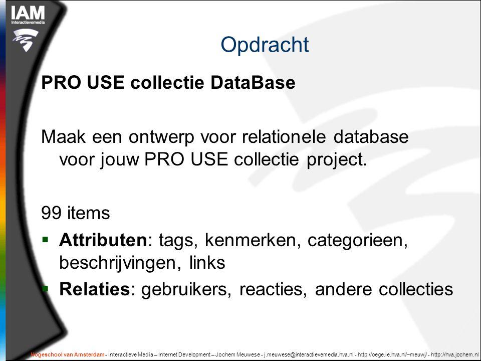 Hogeschool van Amsterdam - Interactieve Media – Internet Development – Jochem Meuwese - j.meuwese@interactievemedia.hva.nl - http://oege.ie.hva.nl/~meuwj/ - http://hva.jochem.nl Te doen 2  Maak een overzicht van de manieren waarop de database gebruikt moet gaan worden.