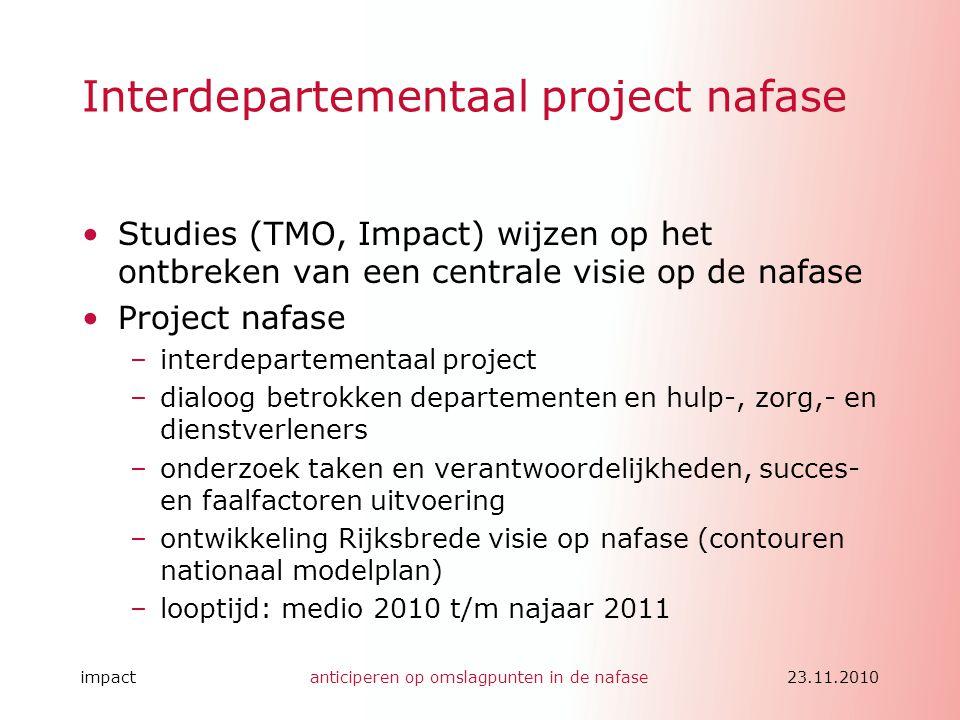impactanticiperen op omslagpunten in de nafase23.11.2010 Interdepartementaal project nafase •Studies (TMO, Impact) wijzen op het ontbreken van een cen