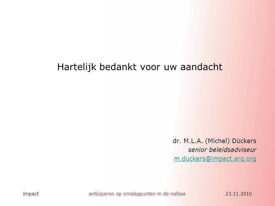 impactanticiperen op omslagpunten in de nafase23.11.2010 Hartelijk bedankt voor uw aandacht dr. M.L.A. (Michel) Dückers senior beleidsadviseur m.ducke
