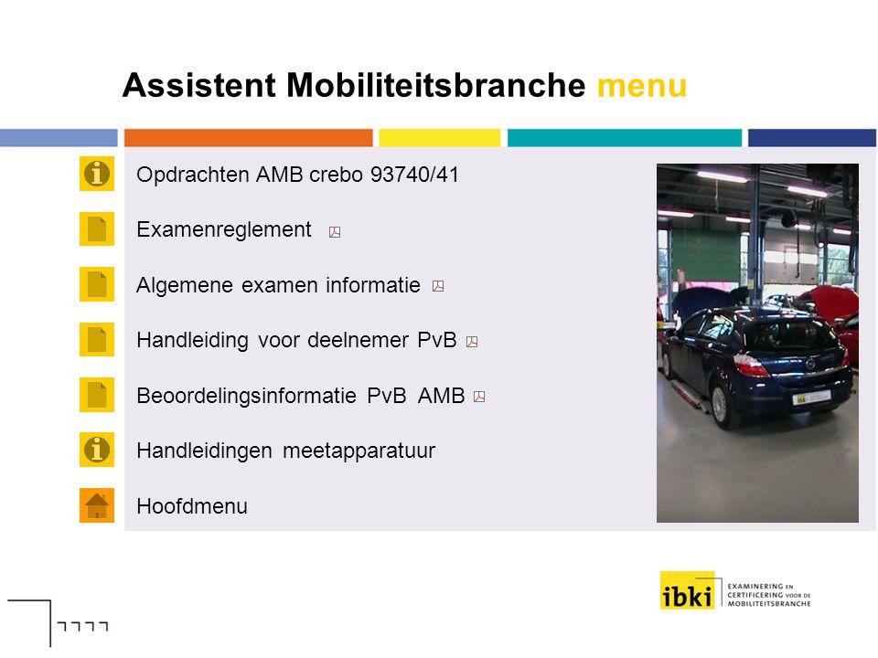 Assistent Mobiliteitsbranche menu Opdrachten AMB crebo 93740/41 Hoofdmenu Examenreglement Algemene examen informatie Handleiding voor deelnemer PvB Be