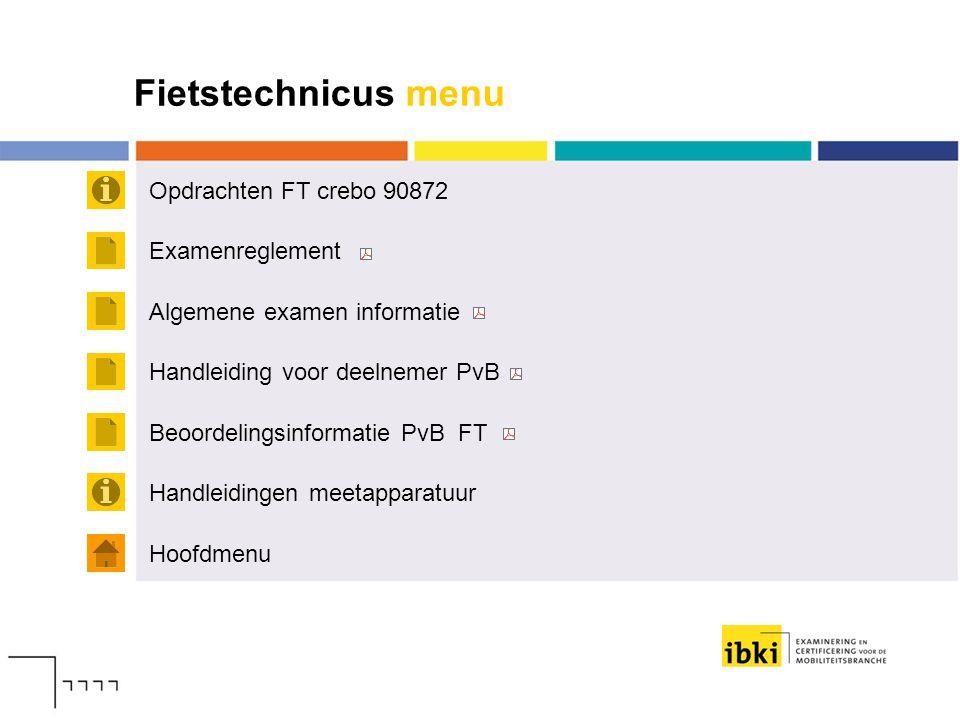 Fietstechnicus menu Opdrachten FT crebo 90872 Hoofdmenu Examenreglement Algemene examen informatie Handleiding voor deelnemer PvB Handleidingen meetap