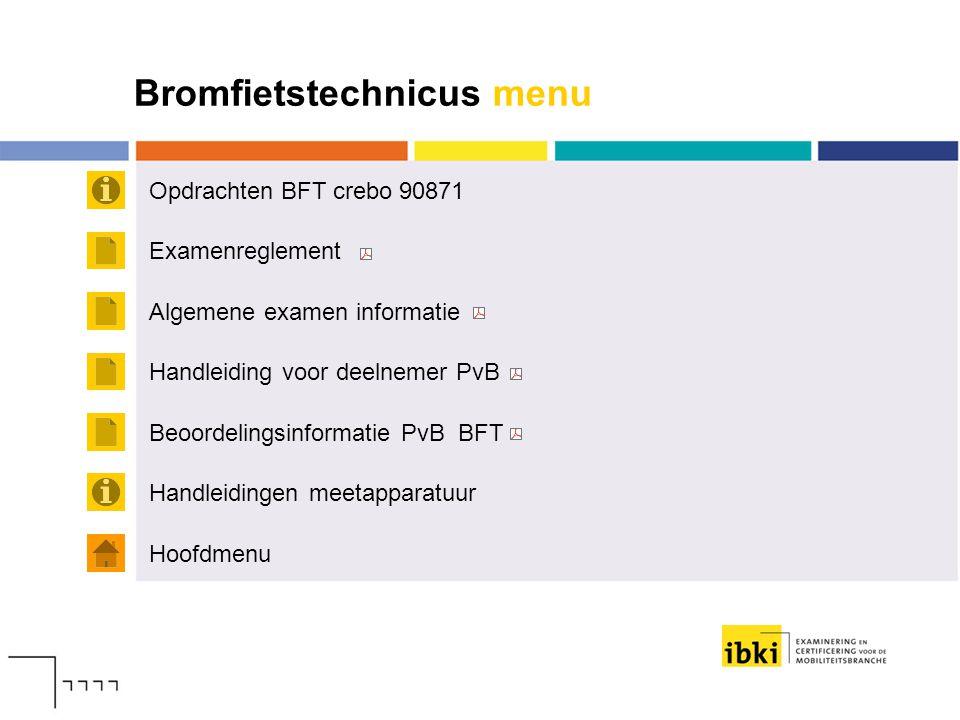 Bromfietstechnicus menu Opdrachten BFT crebo 90871 Hoofdmenu Examenreglement Algemene examen informatie Handleiding voor deelnemer PvB Handleidingen m