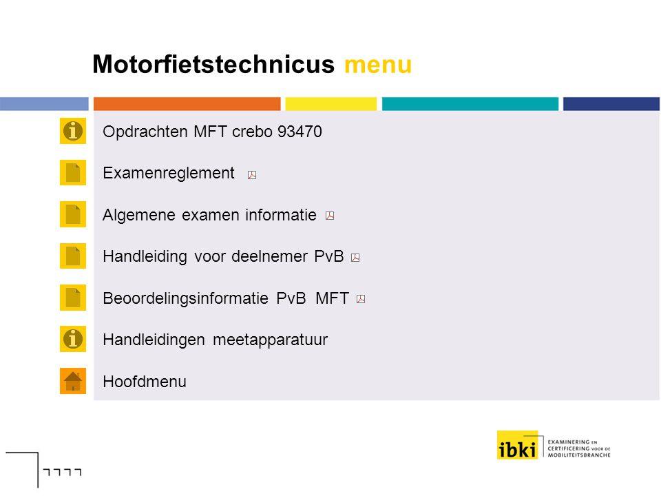 Motorfietstechnicus menu Opdrachten MFT crebo 93470 Hoofdmenu Examenreglement Algemene examen informatie Handleiding voor deelnemer PvB Handleidingen