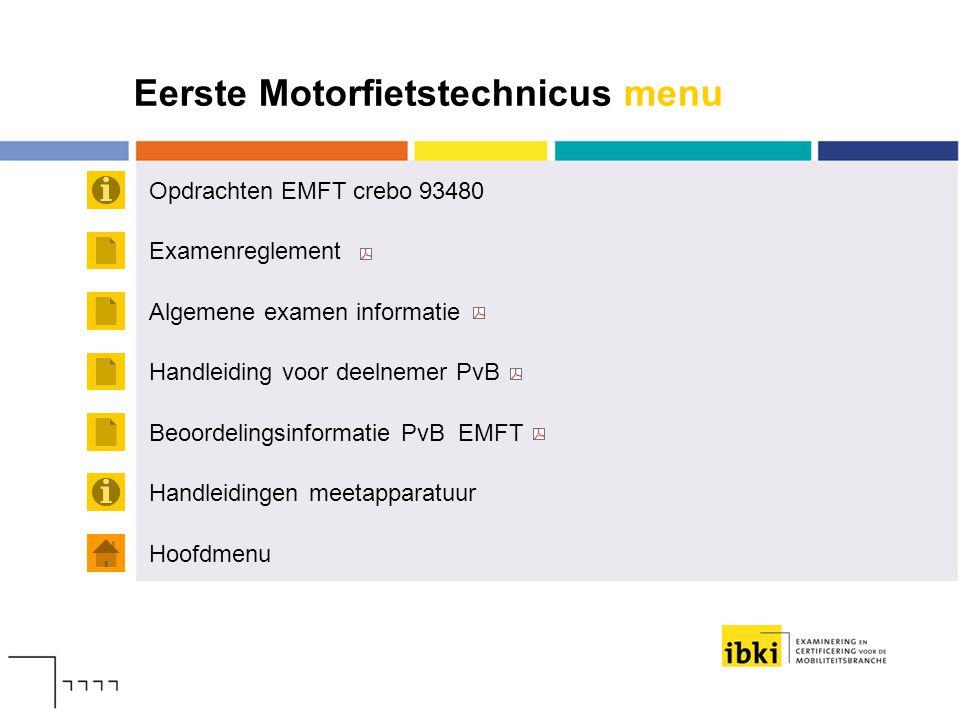 Eerste Motorfietstechnicus menu Opdrachten EMFT crebo 93480 Hoofdmenu Examenreglement Algemene examen informatie Handleiding voor deelnemer PvB Handle