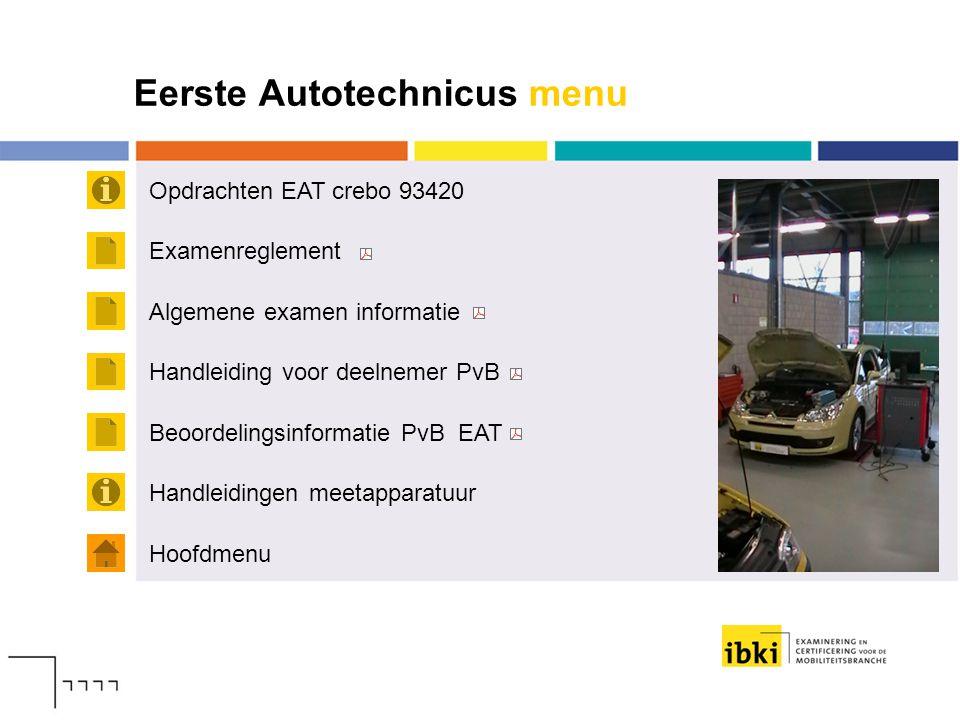 Eerste Autotechnicus menu Opdrachten EAT crebo 93420 Hoofdmenu Examenreglement Algemene examen informatie Handleiding voor deelnemer PvB Handleidingen