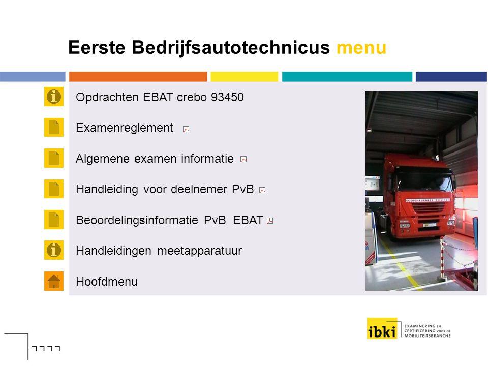 Eerste Bedrijfsautotechnicus menu Opdrachten EBAT crebo 93450 Hoofdmenu Examenreglement Algemene examen informatie Handleiding voor deelnemer PvB Beoo