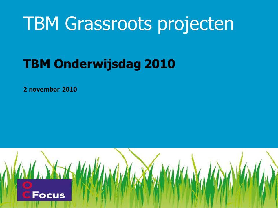 TBM Grassroots projecten TBM Onderwijsdag 2010 2 november 2010