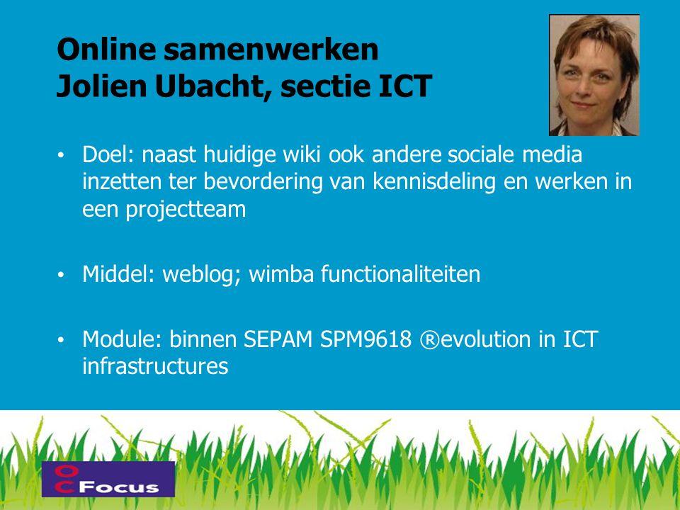 Online samenwerken Jolien Ubacht, sectie ICT • Doel: naast huidige wiki ook andere sociale media inzetten ter bevordering van kennisdeling en werken in een projectteam • Middel: weblog; wimba functionaliteiten • Module: binnen SEPAM SPM9618 ®evolution in ICT infrastructures