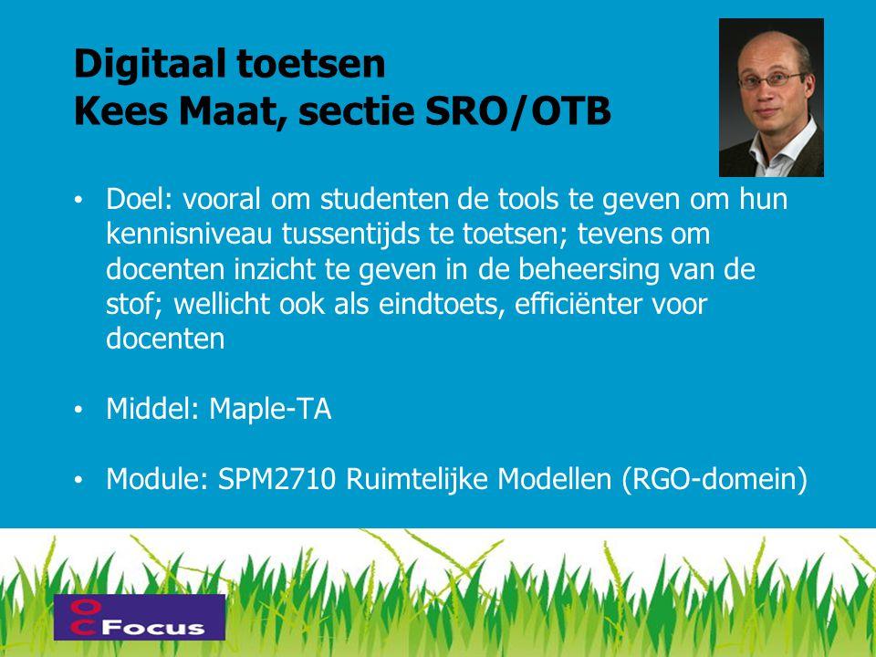 Digitaal toetsen Kees Maat, sectie SRO/OTB • Doel: vooral om studenten de tools te geven om hun kennisniveau tussentijds te toetsen; tevens om docente