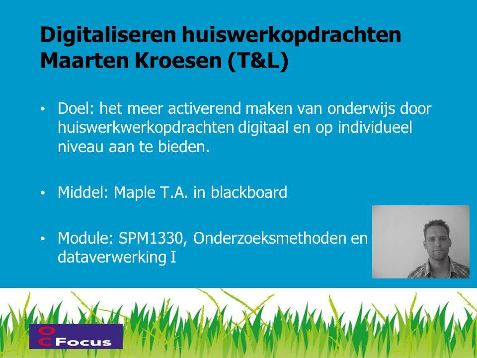 Digitaliseren huiswerkopdrachten Maarten Kroesen (T&L) • Doel: het meer activerend maken van onderwijs door huiswerkwerkopdrachten digitaal en op individueel niveau aan te bieden.