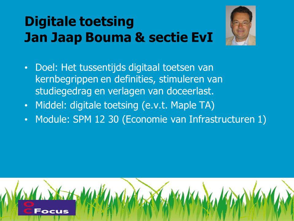 Digitale toetsing Jan Jaap Bouma & sectie EvI • Doel: Het tussentijds digitaal toetsen van kernbegrippen en definities, stimuleren van studiegedrag en verlagen van doceerlast.