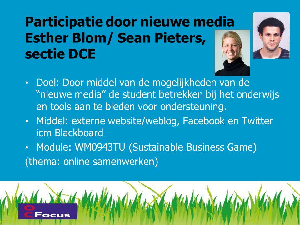 """17 Participatie door nieuwe media Esther Blom/ Sean Pieters, sectie DCE • Doel: Door middel van de mogelijkheden van de """"nieuwe media"""" de student betr"""