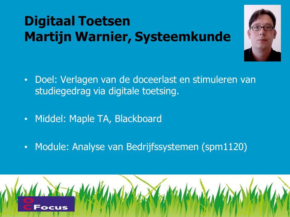 Digitaal Toetsen Martijn Warnier, Systeemkunde • Doel: Verlagen van de doceerlast en stimuleren van studiegedrag via digitale toetsing.