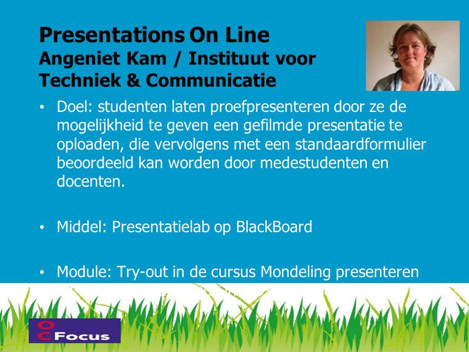 Presentations On Line Angeniet Kam / Instituut voor Techniek & Communicatie • Doel: studenten laten proefpresenteren door ze de mogelijkheid te geven