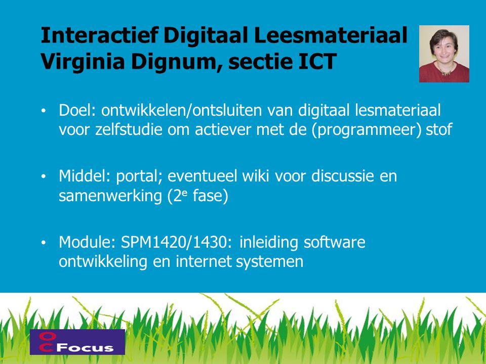 Interactief Digitaal Leesmateriaal Virginia Dignum, sectie ICT • Doel: ontwikkelen/ontsluiten van digitaal lesmateriaal voor zelfstudie om actiever me