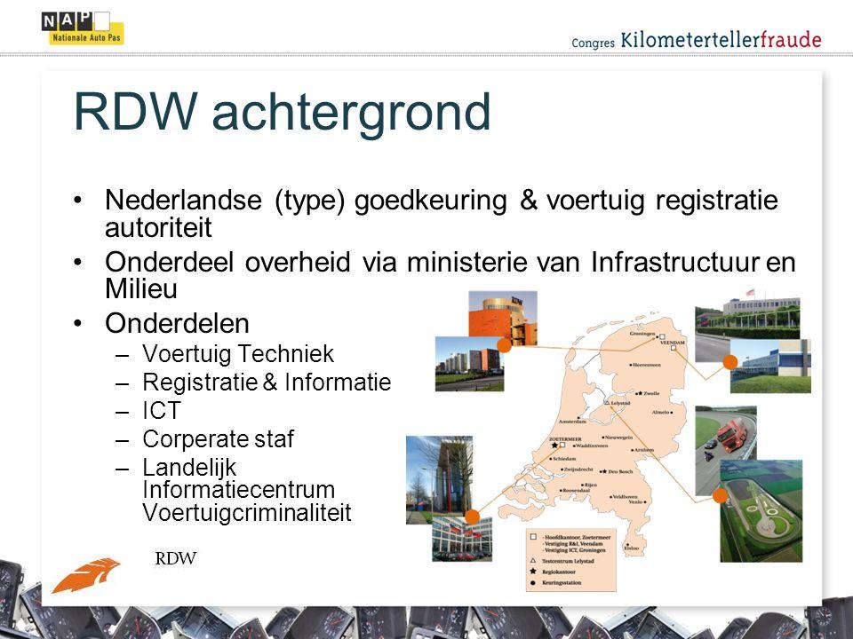 RDW achtergrond •Nederlandse (type) goedkeuring & voertuig registratie autoriteit •Onderdeel overheid via ministerie van Infrastructuur en Milieu •Onderdelen –Voertuig Techniek –Registratie & Informatie –ICT –Corperate staf –Landelijk Informatiecentrum Voertuigcriminaliteit