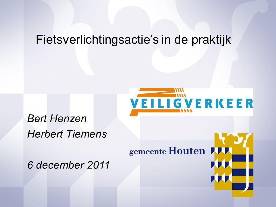 Bert Henzen Herbert Tiemens 6 december 2011 Fietsverlichtingsactie's in de praktijk