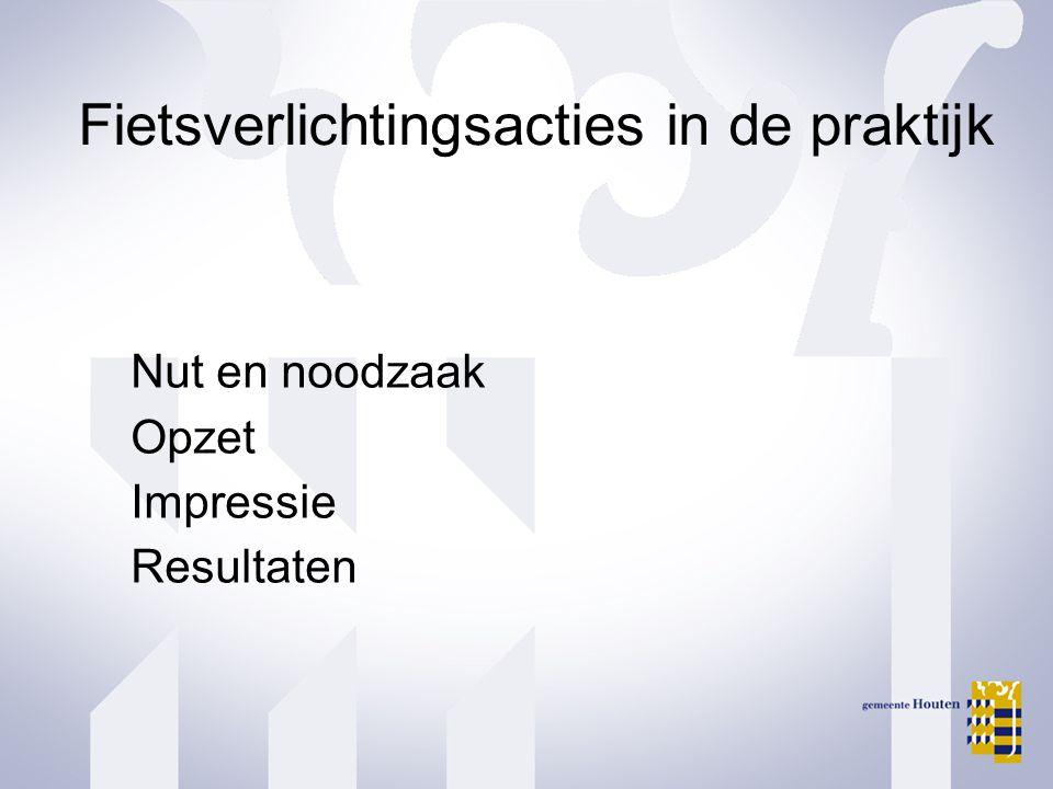 Fietsverlichtingsacties in de praktijk Nut en noodzaak Opzet Impressie Resultaten