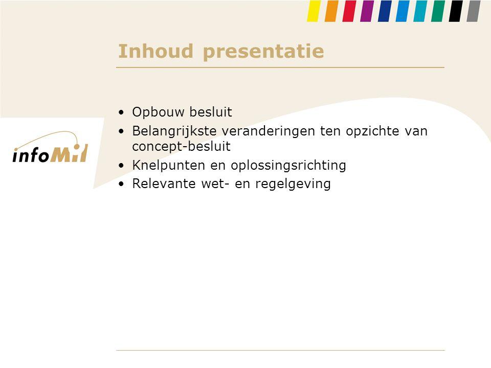 Inhoud presentatie •Opbouw besluit •Belangrijkste veranderingen ten opzichte van concept-besluit •Knelpunten en oplossingsrichting •Relevante wet- en