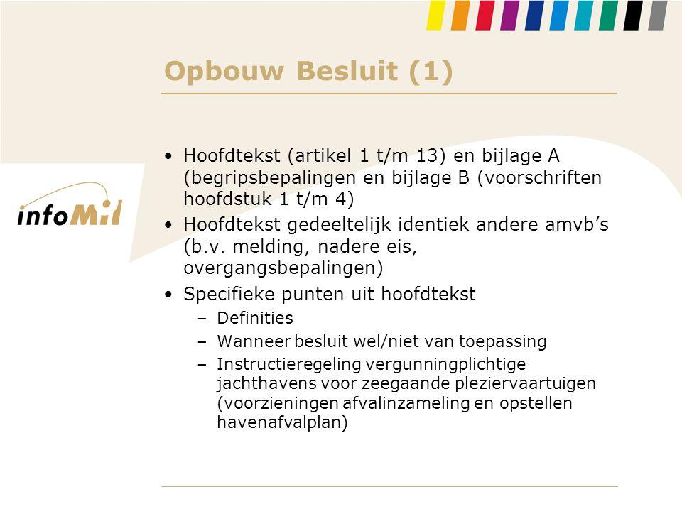 Opbouw Besluit (1) •Hoofdtekst (artikel 1 t/m 13) en bijlage A (begripsbepalingen en bijlage B (voorschriften hoofdstuk 1 t/m 4) •Hoofdtekst gedeeltel