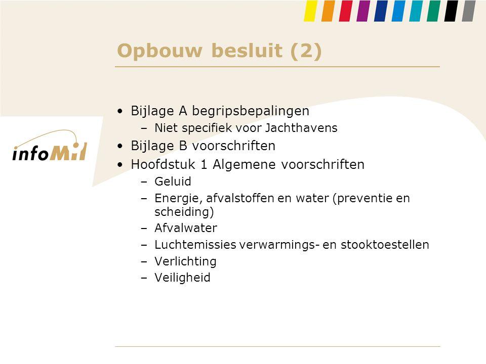 Opbouw besluit (2) •Bijlage A begripsbepalingen –Niet specifiek voor Jachthavens •Bijlage B voorschriften •Hoofdstuk 1 Algemene voorschriften –Geluid