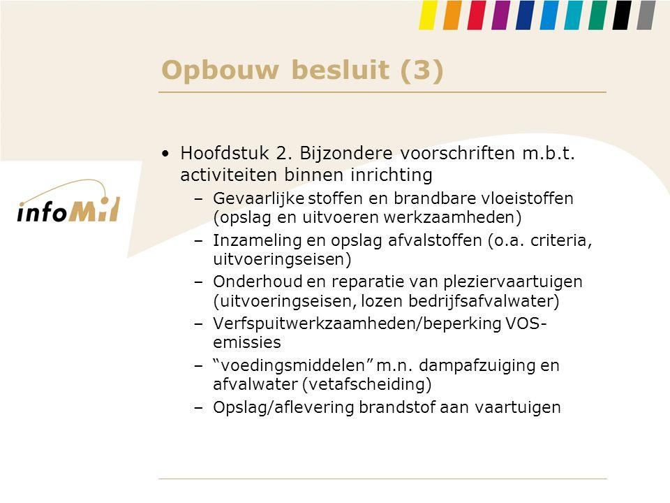 Opbouw besluit (3) •Hoofdstuk 2. Bijzondere voorschriften m.b.t. activiteiten binnen inrichting –Gevaarlijke stoffen en brandbare vloeistoffen (opslag