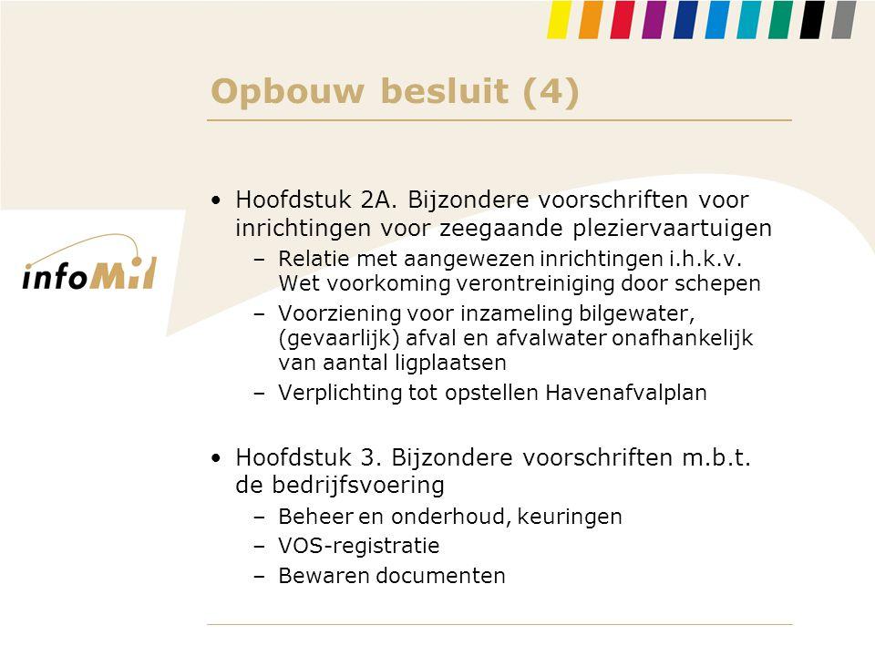 Opbouw besluit (4) •Hoofdstuk 2A. Bijzondere voorschriften voor inrichtingen voor zeegaande pleziervaartuigen –Relatie met aangewezen inrichtingen i.h