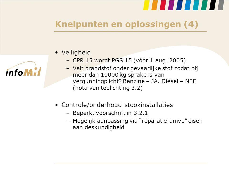 Knelpunten en oplossingen (4) •Veiligheid –CPR 15 wordt PGS 15 (vóór 1 aug. 2005) –Valt brandstof onder gevaarlijke stof zodat bij meer dan 10000 kg s