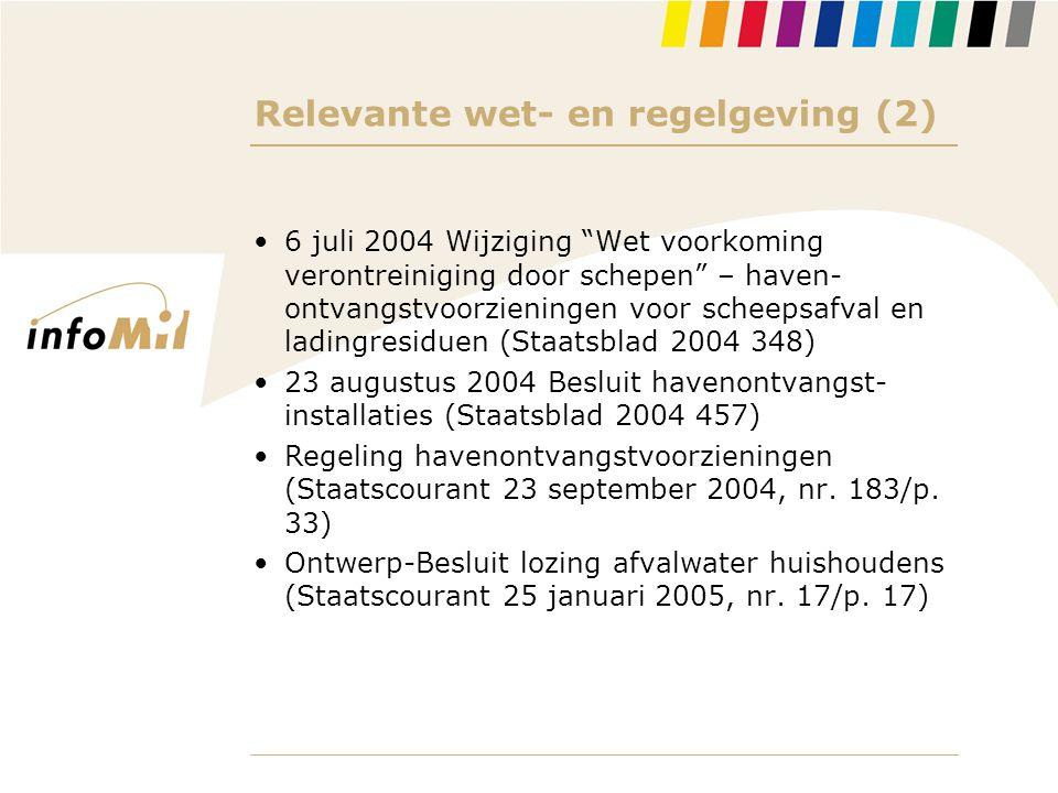 """Relevante wet- en regelgeving (2) •6 juli 2004 Wijziging """"Wet voorkoming verontreiniging door schepen"""" – haven- ontvangstvoorzieningen voor scheepsafv"""