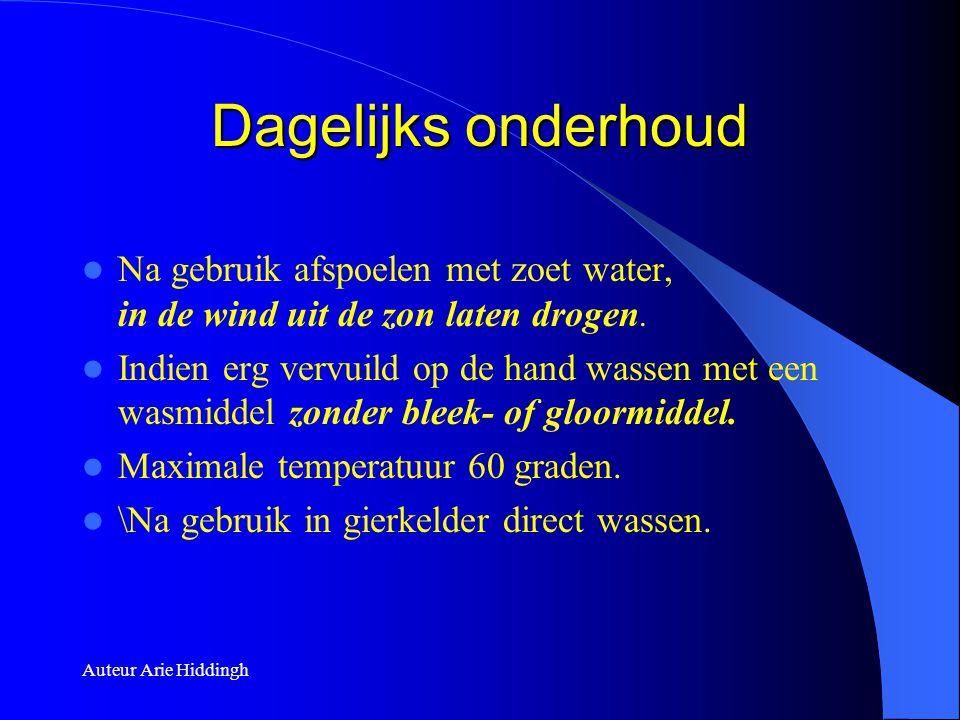 Auteur Arie Hiddingh Dagelijks onderhoud  Na gebruik afspoelen met zoet water, in de wind uit de zon laten drogen.  Indien erg vervuild op de hand w