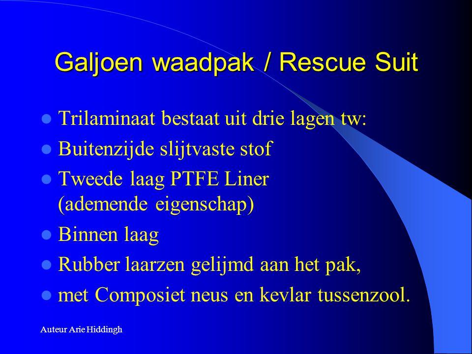 Auteur Arie Hiddingh Galjoen waadpak / Rescue Suit  Trilaminaat bestaat uit drie lagen tw:  Buitenzijde slijtvaste stof  Tweede laag PTFE Liner (ad