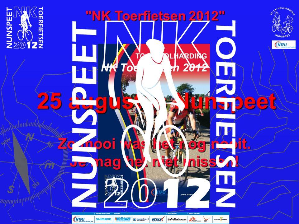 NK Toerfietsen 2012 25 augustus Nunspeet Zo mooi was het nog nooit. Je mag het niet missen!