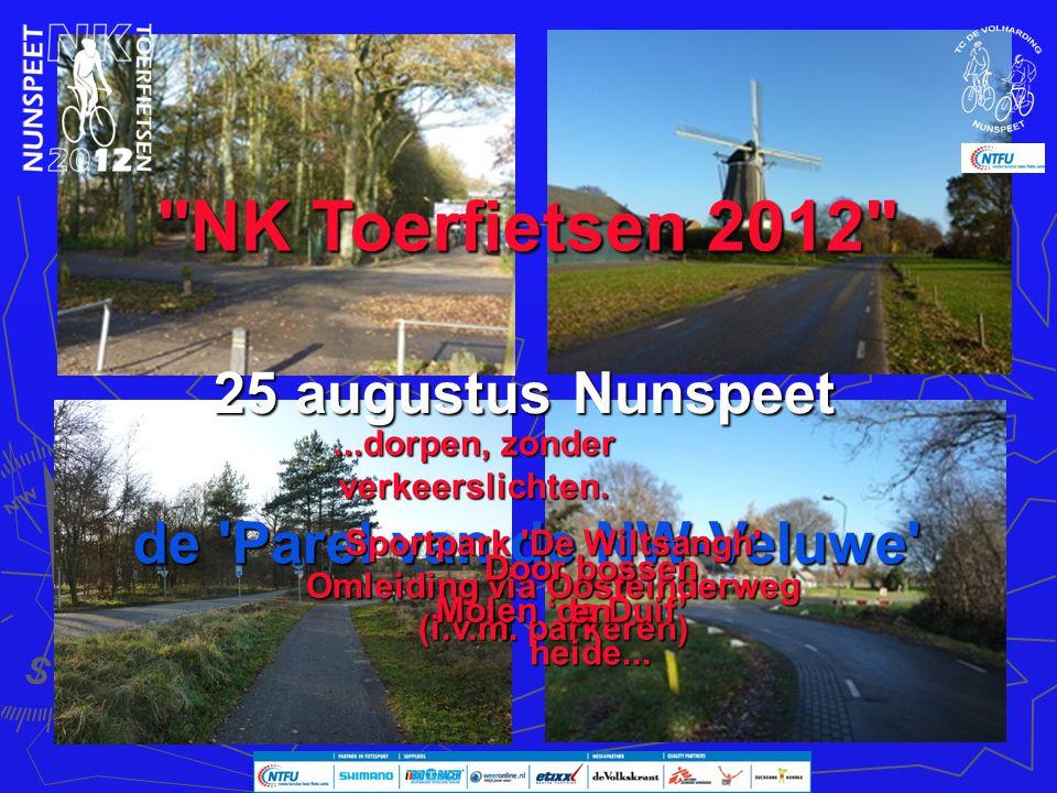 NK Toerfietsen 2012 de Parel van de NW-Veluwe 25 augustus Nunspeet Sportpark De Wiltsangh Omleiding via Oosteinderweg (i.v.m.