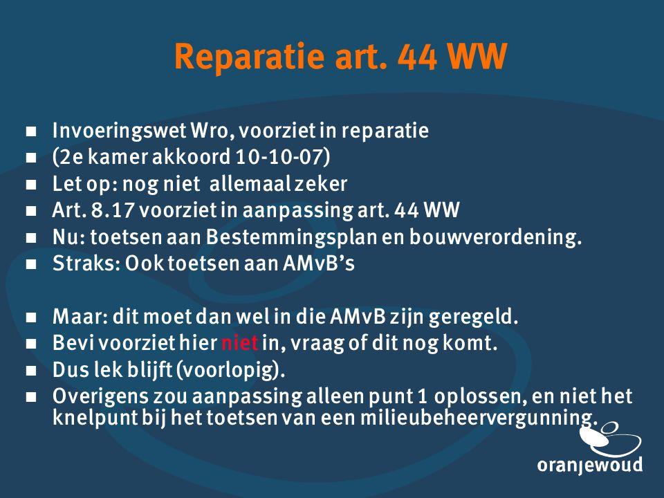 Reparatie art. 44 WW   Invoeringswet Wro, voorziet in reparatie   (2e kamer akkoord 10-10-07)   Let op: nog niet allemaal zeker   Art. 8.17 vo