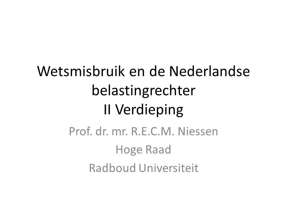 Wetsmisbruik en de Nederlandse belastingrechter II Verdieping Prof. dr. mr. R.E.C.M. Niessen Hoge Raad Radboud Universiteit