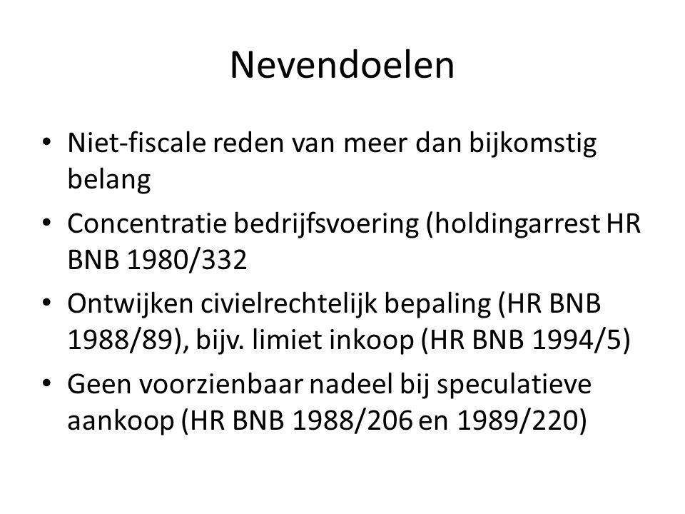 Nevendoelen • Niet-fiscale reden van meer dan bijkomstig belang • Concentratie bedrijfsvoering (holdingarrest HR BNB 1980/332 • Ontwijken civielrechtelijk bepaling (HR BNB 1988/89), bijv.