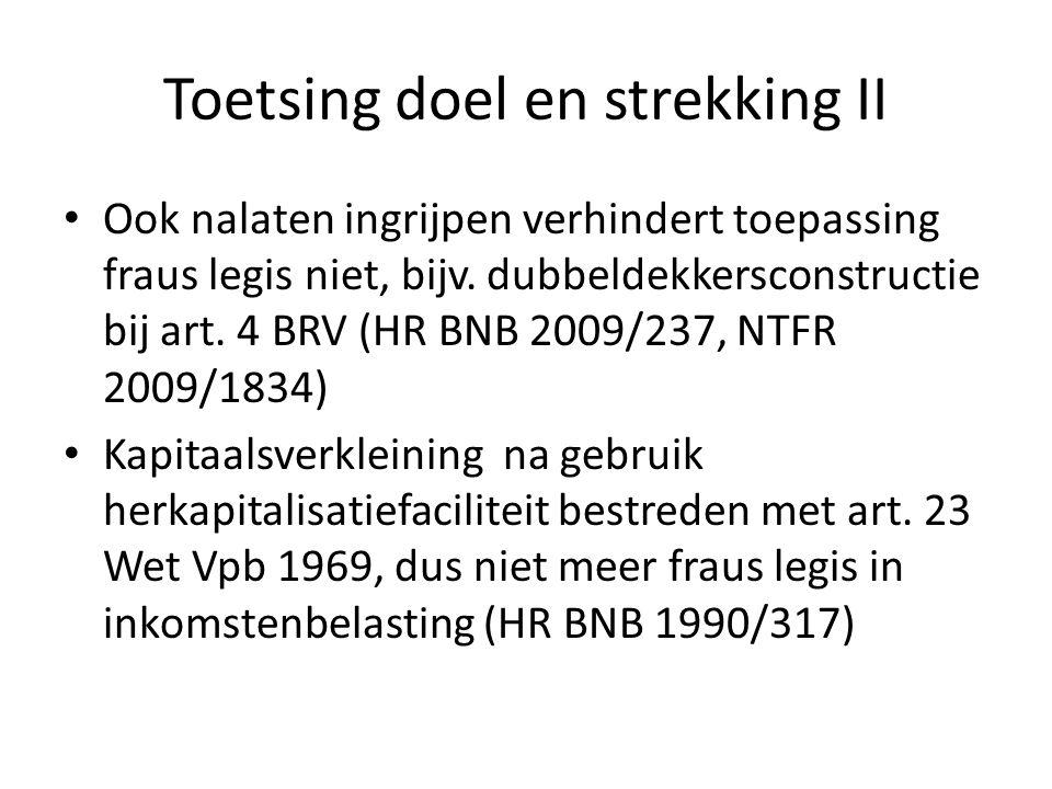 Toetsing doel en strekking II • Ook nalaten ingrijpen verhindert toepassing fraus legis niet, bijv. dubbeldekkersconstructie bij art. 4 BRV (HR BNB 20