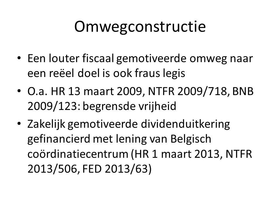 Omwegconstructie • Een louter fiscaal gemotiveerde omweg naar een reëel doel is ook fraus legis • O.a. HR 13 maart 2009, NTFR 2009/718, BNB 2009/123: