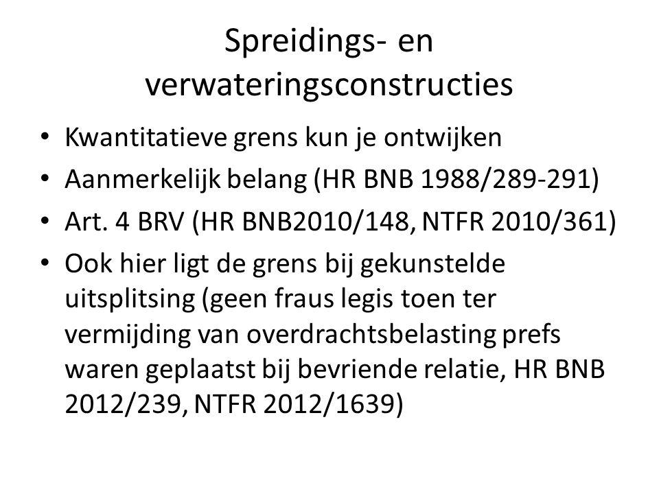 Spreidings- en verwateringsconstructies • Kwantitatieve grens kun je ontwijken • Aanmerkelijk belang (HR BNB 1988/289-291) • Art. 4 BRV (HR BNB2010/14