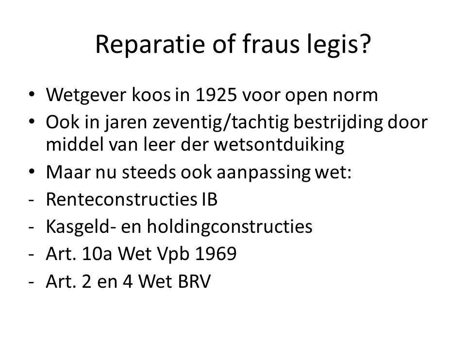 Reparatie of fraus legis? • Wetgever koos in 1925 voor open norm • Ook in jaren zeventig/tachtig bestrijding door middel van leer der wetsontduiking •