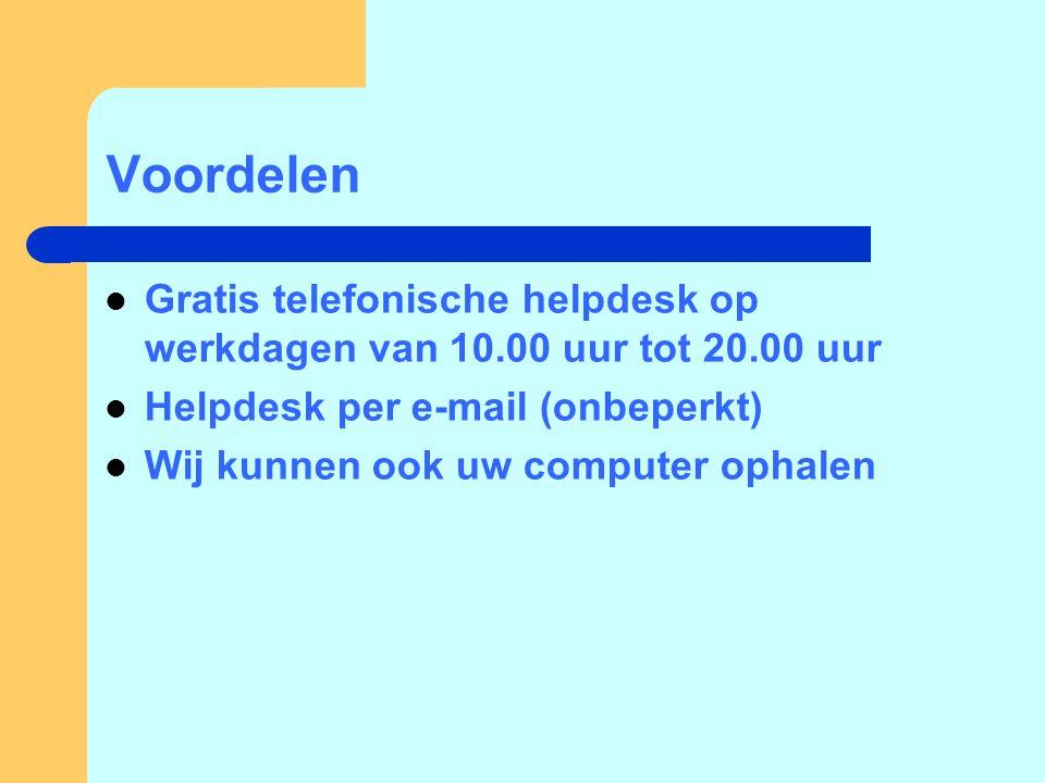 Voordelen  Gratis telefonische helpdesk op werkdagen van 10.00 uur tot 20.00 uur  Helpdesk per e-mail (onbeperkt)  Wij kunnen ook uw computer ophalen
