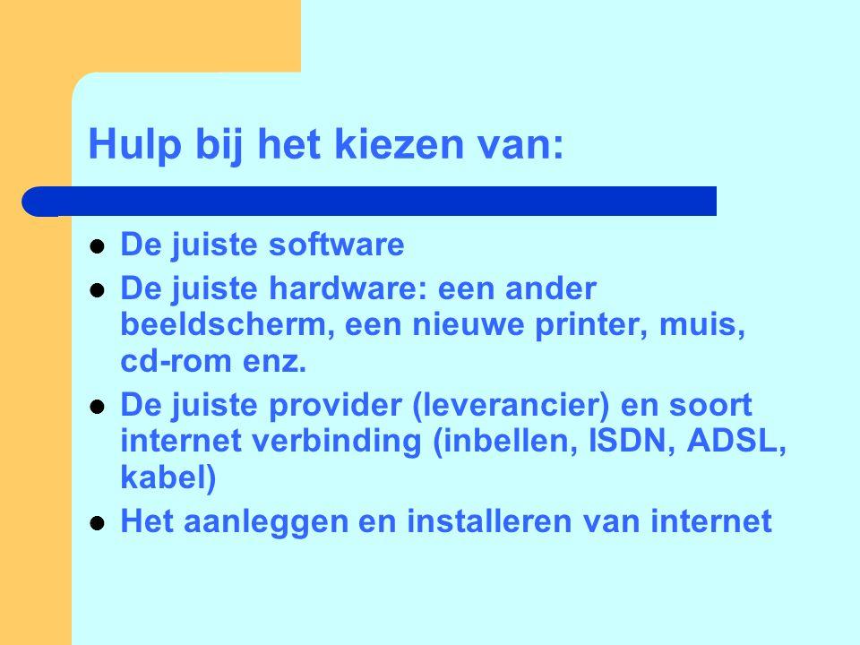 Hulp bij het kiezen van:  De juiste software  De juiste hardware: een ander beeldscherm, een nieuwe printer, muis, cd-rom enz.