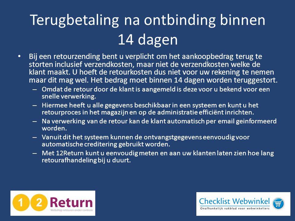 Terugbetaling na ontbinding binnen 14 dagen • Bij een retourzending bent u verplicht om het aankoopbedrag terug te storten inclusief verzendkosten, ma