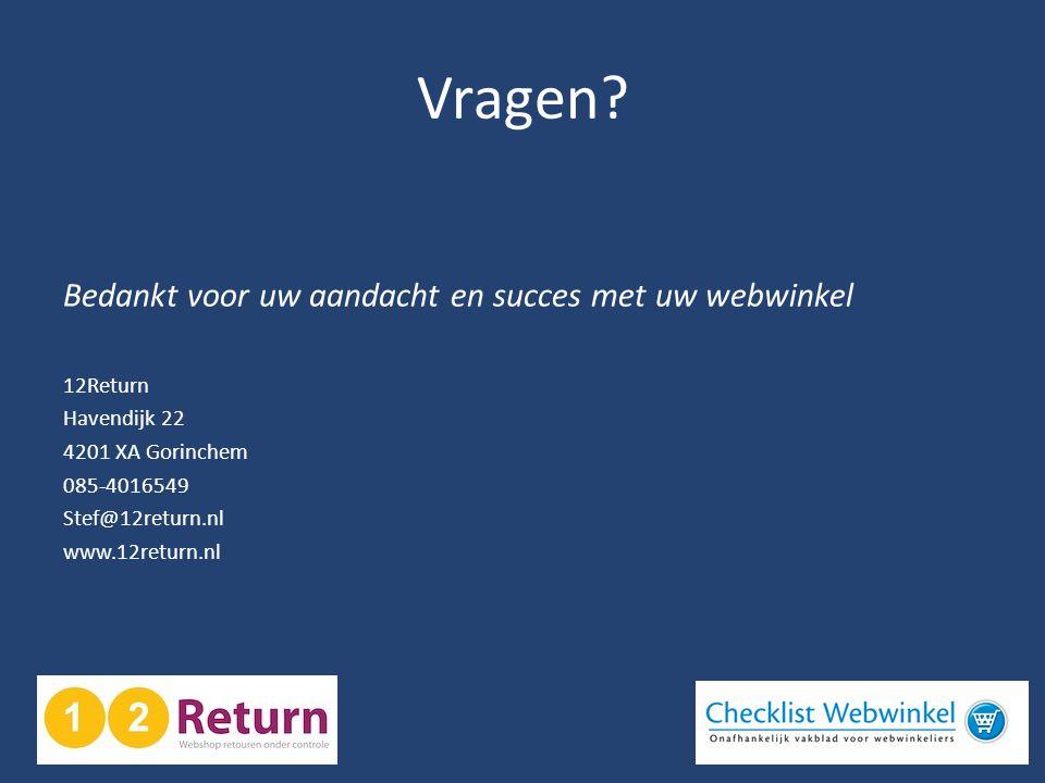 Vragen? Bedankt voor uw aandacht en succes met uw webwinkel 12Return Havendijk 22 4201 XA Gorinchem 085-4016549 Stef@12return.nl www.12return.nl