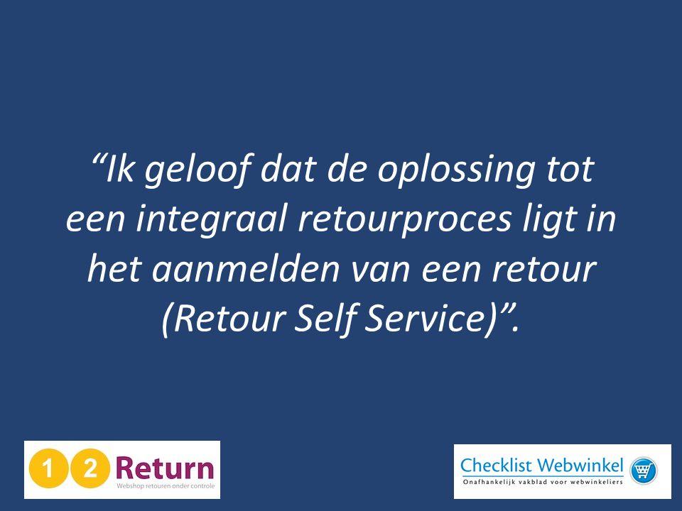 """""""Ik geloof dat de oplossing tot een integraal retourproces ligt in het aanmelden van een retour (Retour Self Service)""""."""