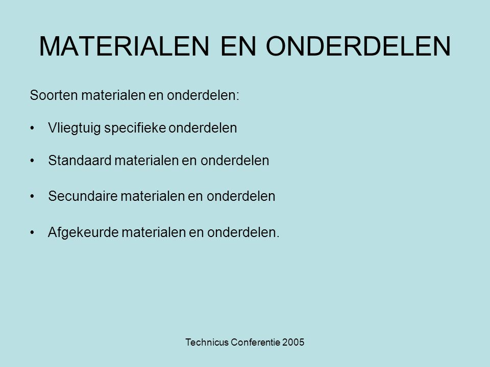 Technicus Conferentie 2005 MATERIALEN EN ONDERDELEN Soorten materialen en onderdelen: •Vliegtuig specifieke onderdelen •Standaard materialen en onderd