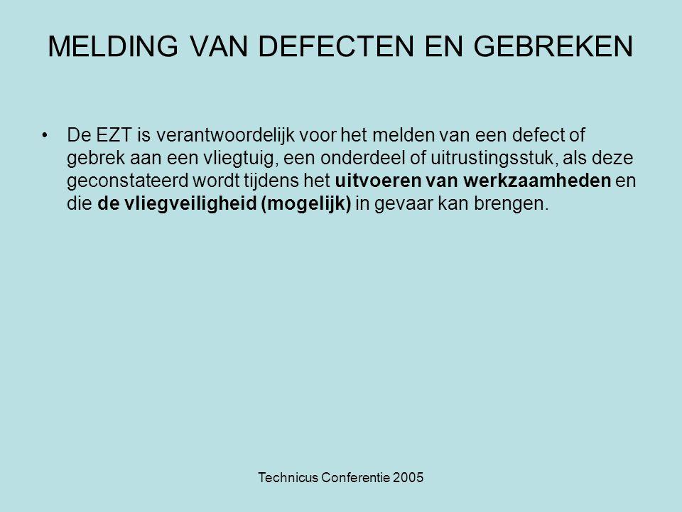 Technicus Conferentie 2005 MELDING VAN DEFECTEN EN GEBREKEN •De EZT is verantwoordelijk voor het melden van een defect of gebrek aan een vliegtuig, ee