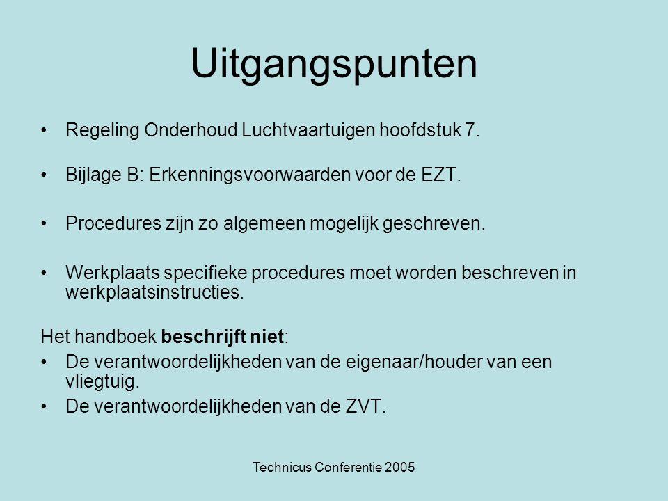 Technicus Conferentie 2005 Uitgangspunten •Regeling Onderhoud Luchtvaartuigen hoofdstuk 7. •Bijlage B: Erkenningsvoorwaarden voor de EZT. •Procedures