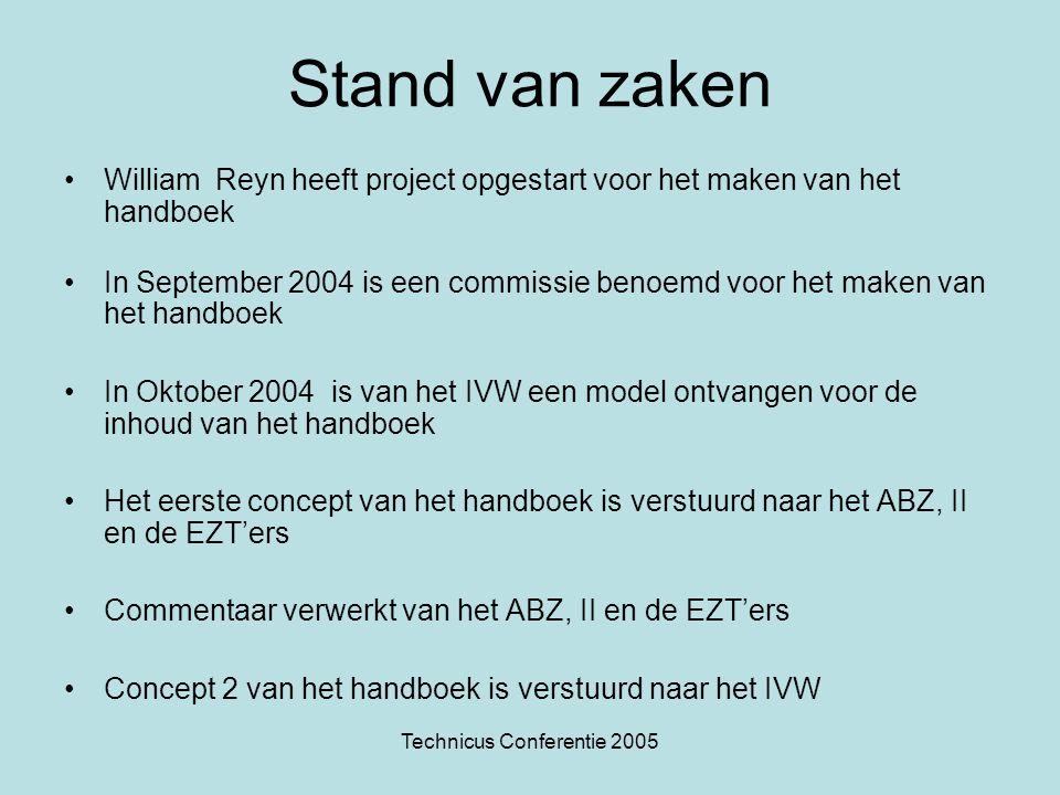 Technicus Conferentie 2005 Stand van zaken •William Reyn heeft project opgestart voor het maken van het handboek •In September 2004 is een commissie b