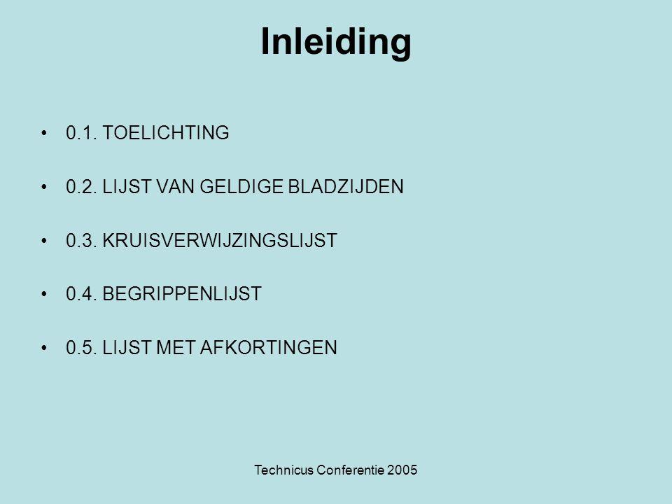 Technicus Conferentie 2005 Inleiding •0.1. TOELICHTING •0.2. LIJST VAN GELDIGE BLADZIJDEN •0.3. KRUISVERWIJZINGSLIJST •0.4. BEGRIPPENLIJST •0.5. LIJST